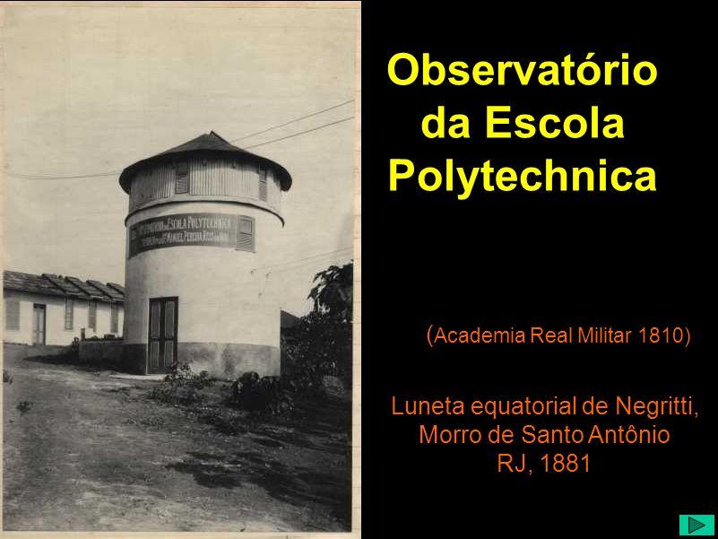 Luneta equatorial de Negritti, Morro de Santo Antônio RJ, 1881 ( Academia Real Militar 1810) Observatório da Escola Polytechnica