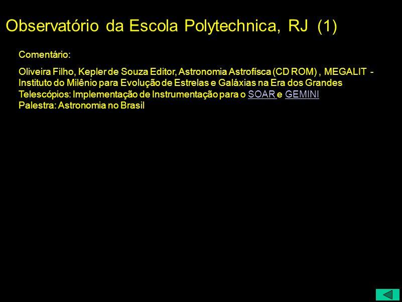 Observatório da Escola Polytechnica, RJ (1) Comentário: Oliveira Filho, Kepler de Souza Editor, Astronomia Astrofísca (CD ROM), MEGALIT - Instituto do