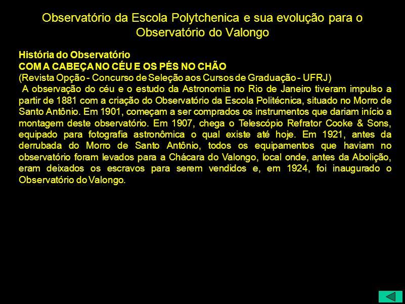 Observatório da Escola Polytchenica e sua evolução para o Observatório do Valongo História do Observatório COM A CABEÇA NO CÉU E OS PÉS NO CHÃO (Revis