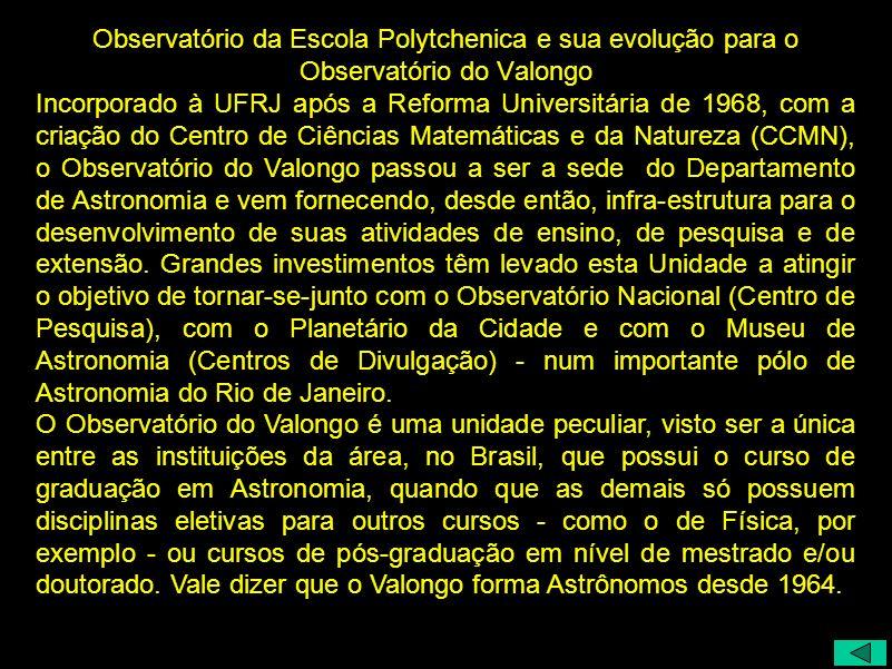 Observatório da Escola Polytchenica e sua evolução para o Observatório do Valongo Incorporado à UFRJ após a Reforma Universitária de 1968, com a criaç