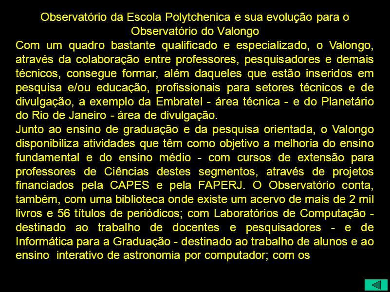 Observatório da Escola Polytchenica e sua evolução para o Observatório do Valongo Com um quadro bastante qualificado e especializado, o Valongo, atrav