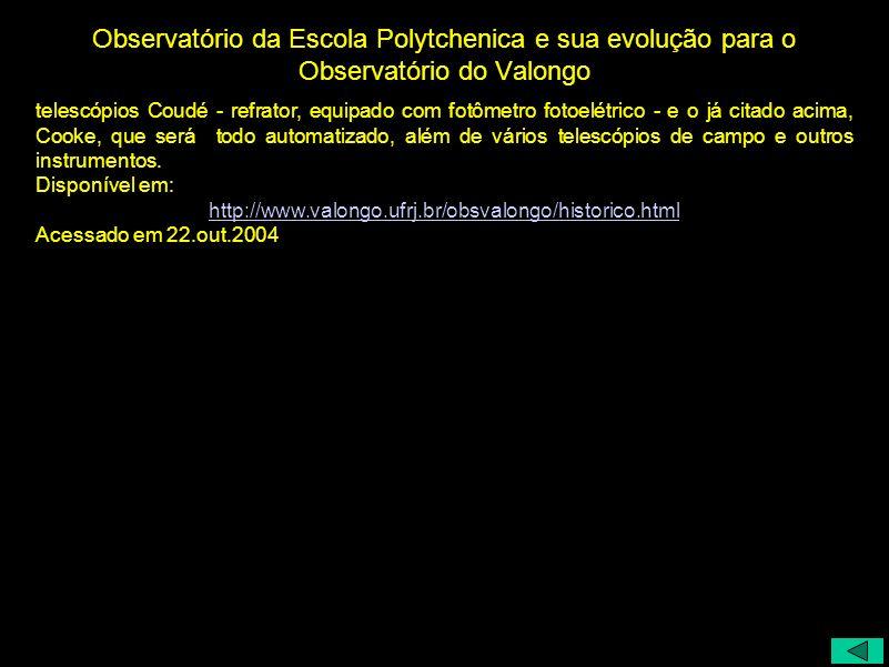 Observatório da Escola Polytchenica e sua evolução para o Observatório do Valongo telescópios Coudé - refrator, equipado com fotômetro fotoelétrico -