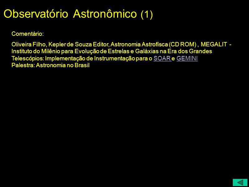 Observatório Astronômico (1) Comentário: Oliveira Filho, Kepler de Souza Editor, Astronomia Astrofísca (CD ROM), MEGALIT - Instituto do Milênio para E
