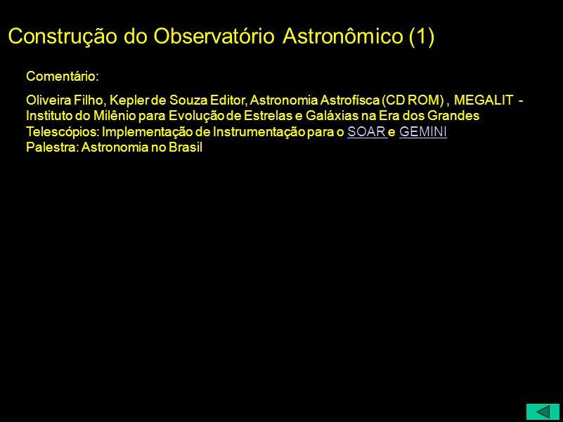 Construção do Observatório Astronômico (1) Comentário: Oliveira Filho, Kepler de Souza Editor, Astronomia Astrofísca (CD ROM), MEGALIT - Instituto do