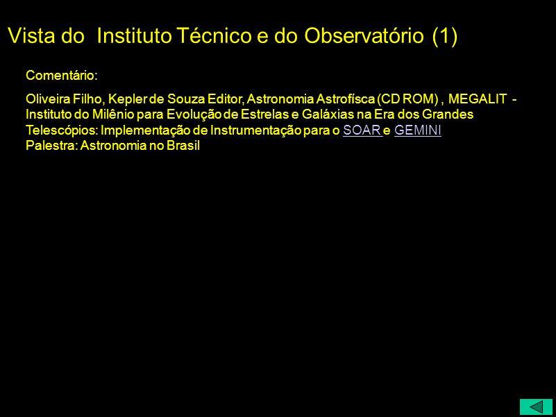 Vista do Instituto Técnico e do Observatório (1) Comentário: Oliveira Filho, Kepler de Souza Editor, Astronomia Astrofísca (CD ROM), MEGALIT - Institu