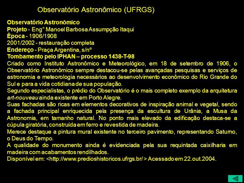 Observatório Astronômico (UFRGS) Observatório Astronômico Projeto - Eng° Manoel Barbosa Assumpção Itaqui Época - 1906/1908 2001/2002 - restauração com