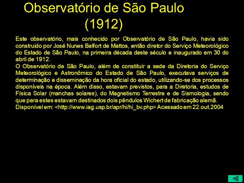 Observatório de São Paulo (1912) Este observatório, mais conhecido por Observatório de São Paulo, havia sido construido por José Nunes Belfort de Matt
