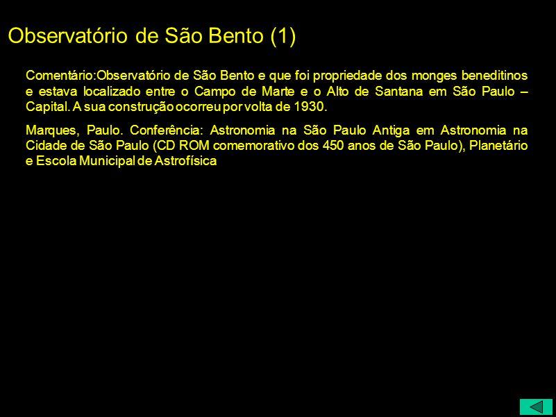 Observatório de São Bento (1) Comentário:Observatório de São Bento e que foi propriedade dos monges beneditinos e estava localizado entre o Campo de M