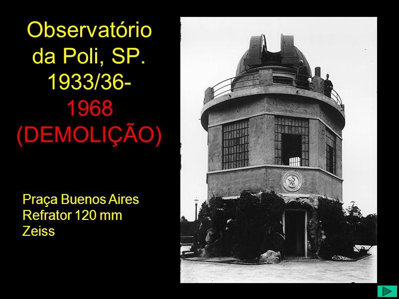 Observatório da Poli, SP. 1933/36- 1968 (DEMOLIÇÃO) Praça Buenos Aires Refrator 120 mm Zeiss