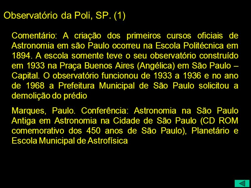 Observatório da Poli, SP. (1) Comentário: A criação dos primeiros cursos oficiais de Astronomia em são Paulo ocorreu na Escola Politécnica em 1894. A