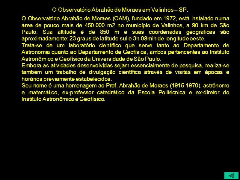 O Observatório Abrahão de Moraes (OAM), fundado em 1972, está instalado numa área de pouco mais de 450.000 m2 no município de Valinhos, a 90 km de São