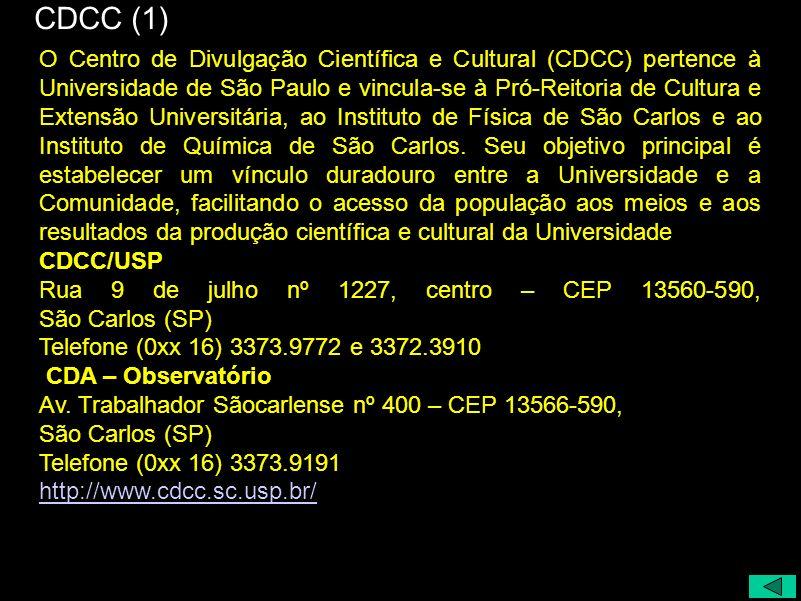 CDCC (1) O Centro de Divulgação Científica e Cultural (CDCC) pertence à Universidade de São Paulo e vincula-se à Pró-Reitoria de Cultura e Extensão Un