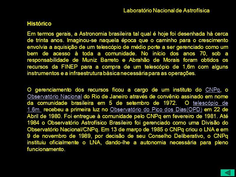 Laboratório Nacional de Astrofísica Histórico Em termos gerais, a Astronomia brasileira tal qual é hoje foi desenhada há cerca de trinta anos. Imagino