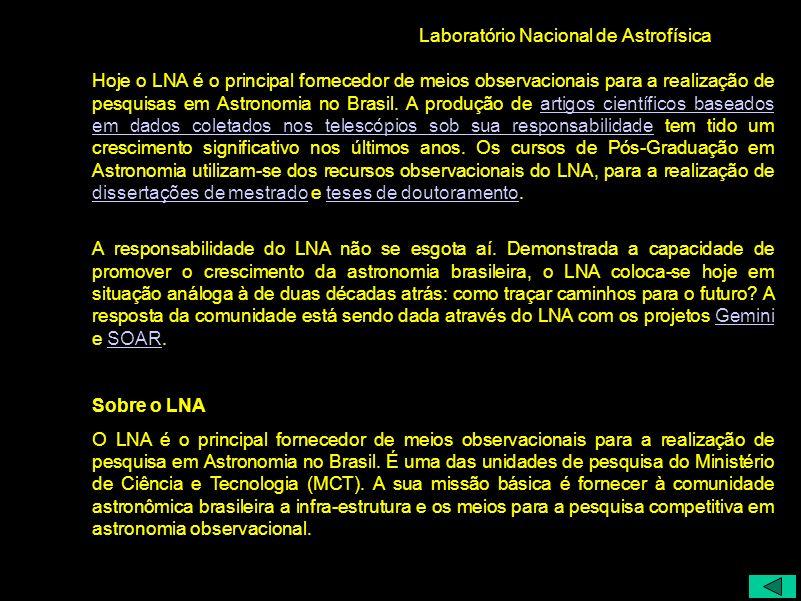 Laboratório Nacional de Astrofísica Hoje o LNA é o principal fornecedor de meios observacionais para a realização de pesquisas em Astronomia no Brasil