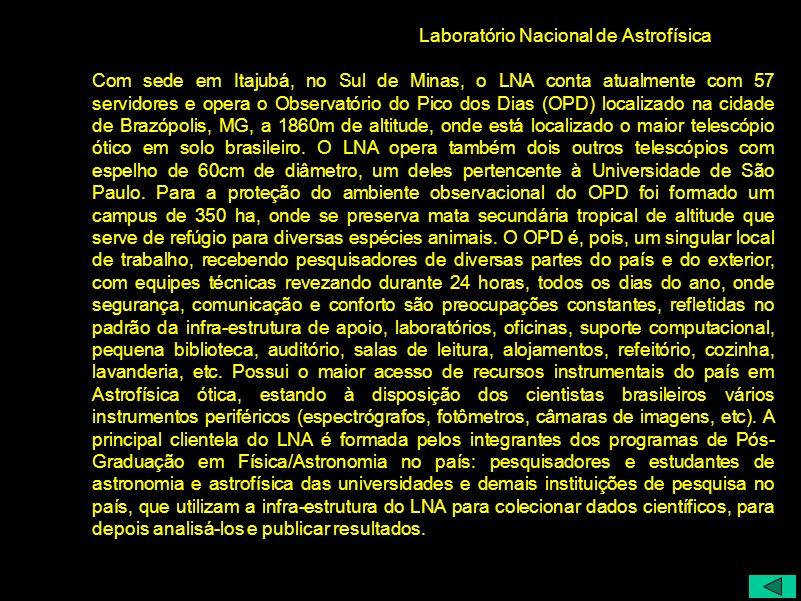 Laboratório Nacional de Astrofísica Com sede em Itajubá, no Sul de Minas, o LNA conta atualmente com 57 servidores e opera o Observatório do Pico dos