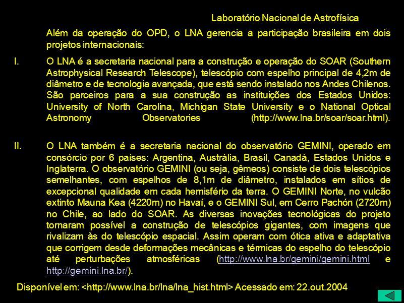 Laboratório Nacional de Astrofísica Além da operação do OPD, o LNA gerencia a participação brasileira em dois projetos internacionais: I.O LNA é a sec