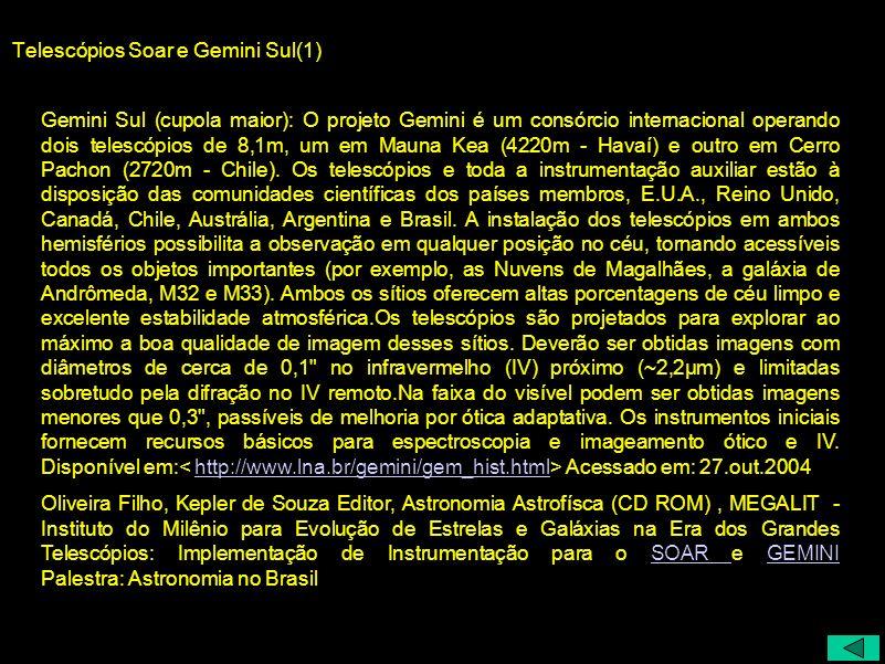 Telescópios Soar e Gemini Sul(1) Gemini Sul (cupola maior): O projeto Gemini é um consórcio internacional operando dois telescópios de 8,1m, um em Mau