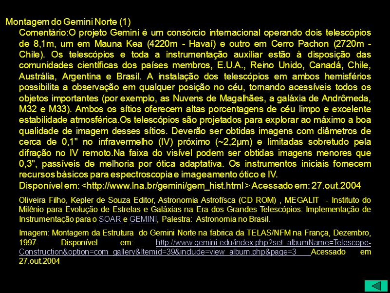 Montagem do Gemini Norte (1) Comentário:O projeto Gemini é um consórcio internacional operando dois telescópios de 8,1m, um em Mauna Kea (4220m - Hava