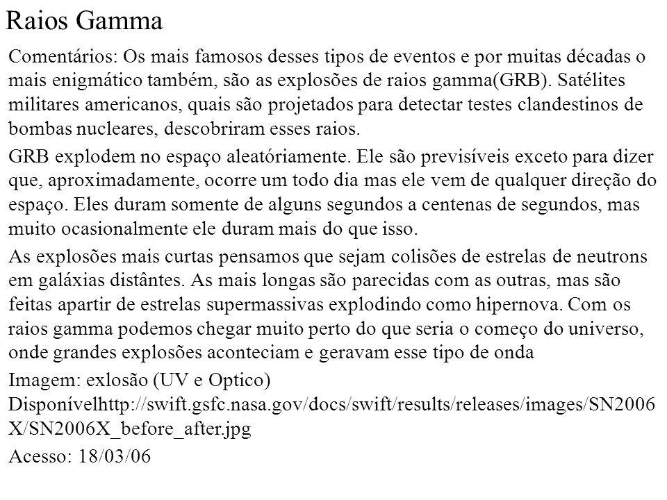 Raios Gamma Comentários: Os mais famosos desses tipos de eventos e por muitas décadas o mais enigmático também, são as explosões de raios gamma(GRB).