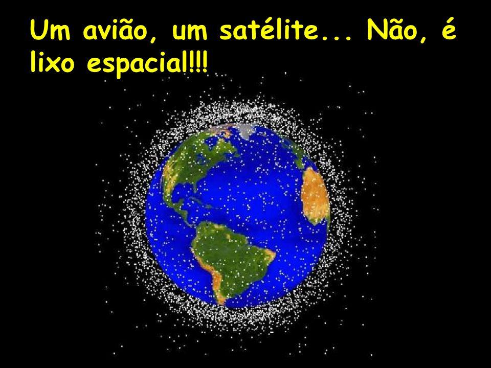 Um avião, um satélite... Não, é lixo espacial!!!