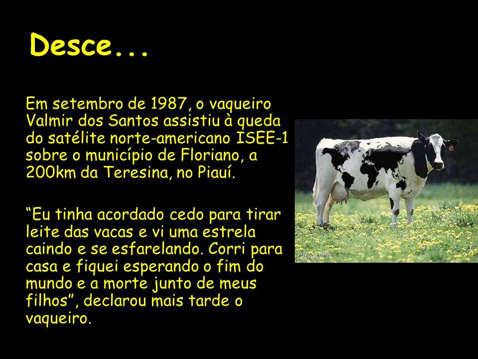 Desce... Em setembro de 1987, o vaqueiro Valmir dos Santos assistiu à queda do satélite norte-americano ISEE-1 sobre o município de Floriano, a 200km