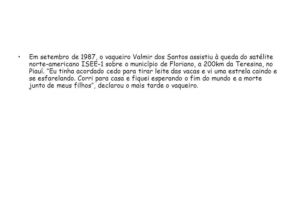 Em setembro de 1987, o vaqueiro Valmir dos Santos assistiu à queda do satélite norte-americano ISEE-1 sobre o município de Floriano, a 200km da Teresi