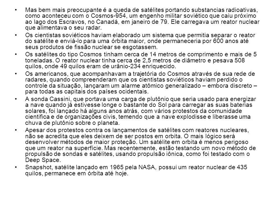 Mas bem mais preocupante é a queda de satélites portando substancias radioativas, como aconteceu com o Cosmos-954, um engenho militar soviético que ca