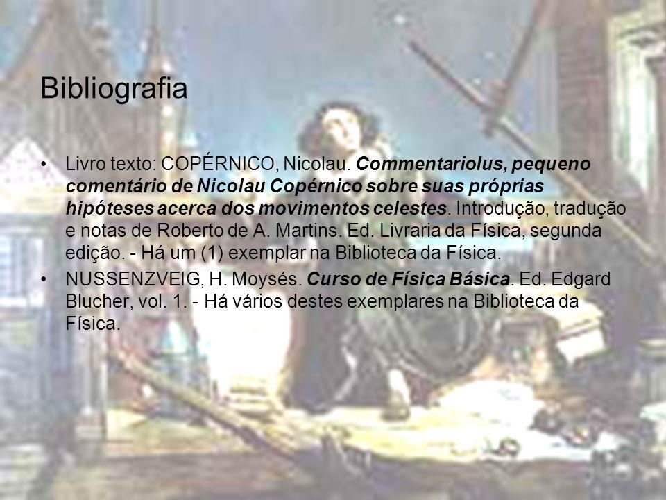 Bibliografia Livro texto: COPÉRNICO, Nicolau. Commentariolus, pequeno comentário de Nicolau Copérnico sobre suas próprias hipóteses acerca dos movimen