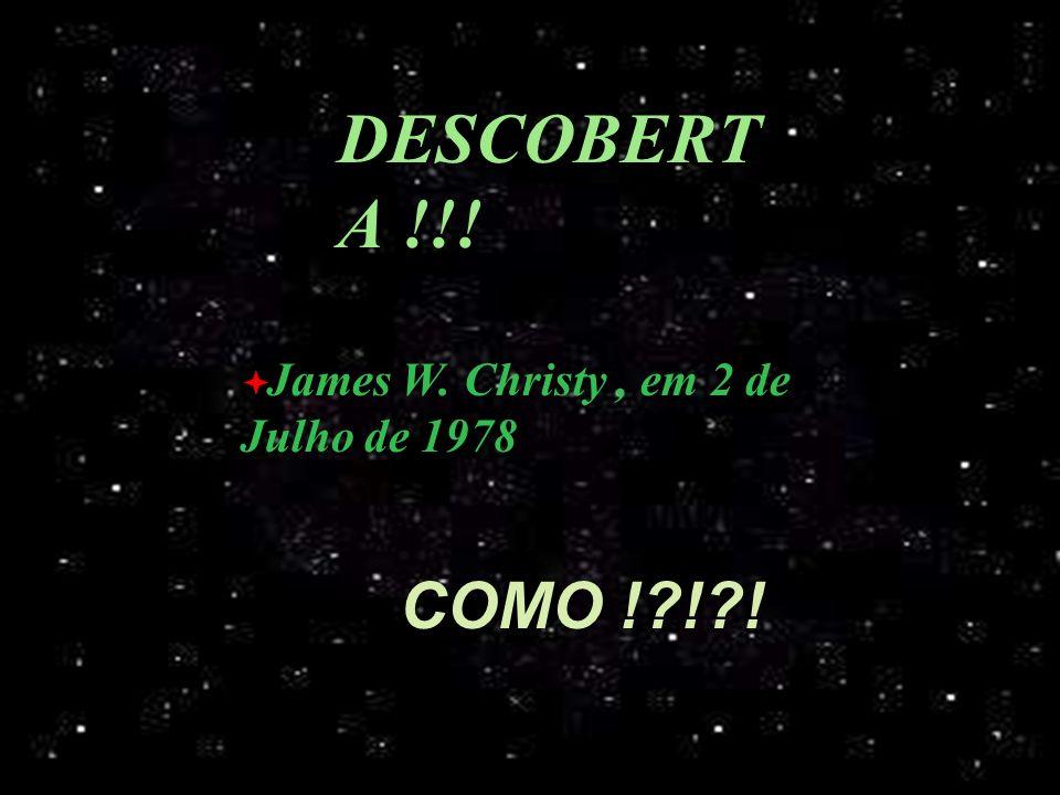 DESCOBERT A !!! James W. Christy, em 2 de Julho de 1978 COMO ! ! !