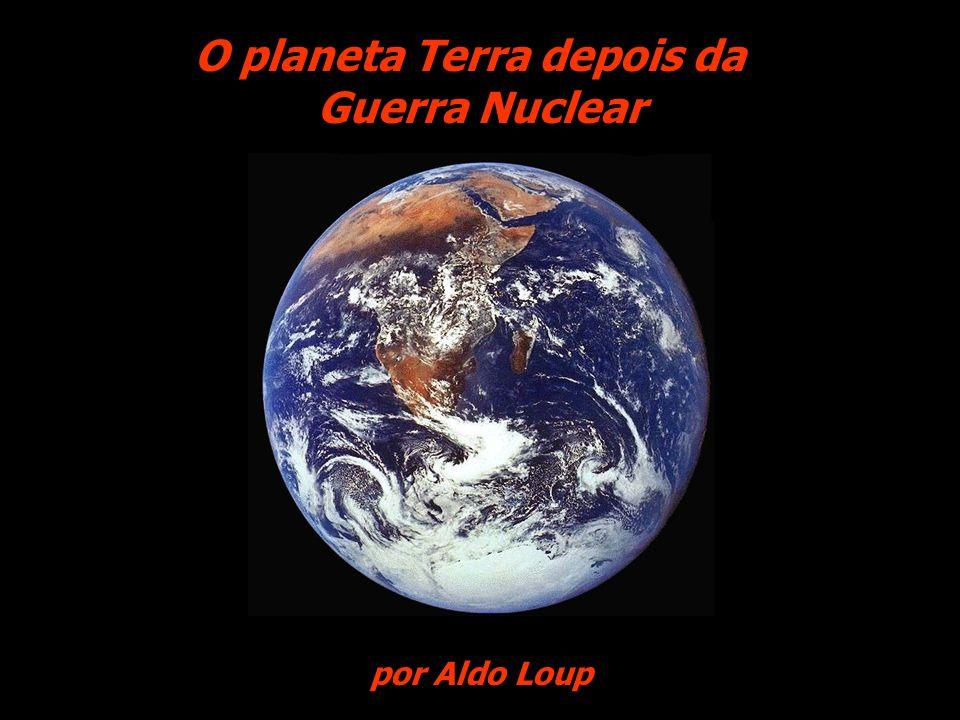 UM DIA AINDA NORMAL, ANTES DA QUERRA NUCLEAR Alterações do ambiente do planeta Terra depois da Guerra Nuclear