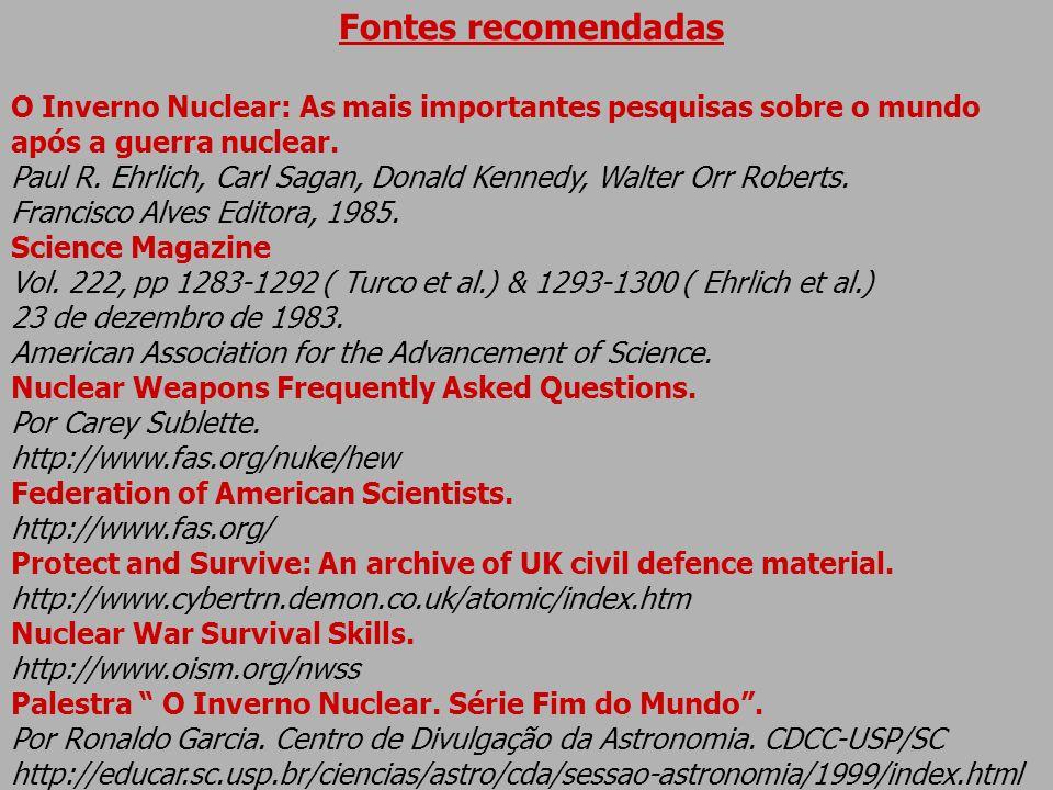 Fontes recomendadas O Inverno Nuclear: As mais importantes pesquisas sobre o mundo após a guerra nuclear. Paul R. Ehrlich, Carl Sagan, Donald Kennedy,
