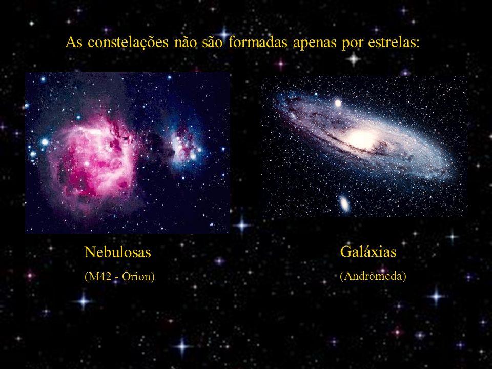 As constelações não são formadas apenas por estrelas: Nebulosas (M42 - Órion) Galáxias (Andrômeda)