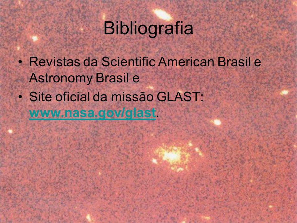 Bibliografia Revistas da Scientific American Brasil e Astronomy Brasil e Site oficial da missão GLAST: www.nasa.gov/glast.