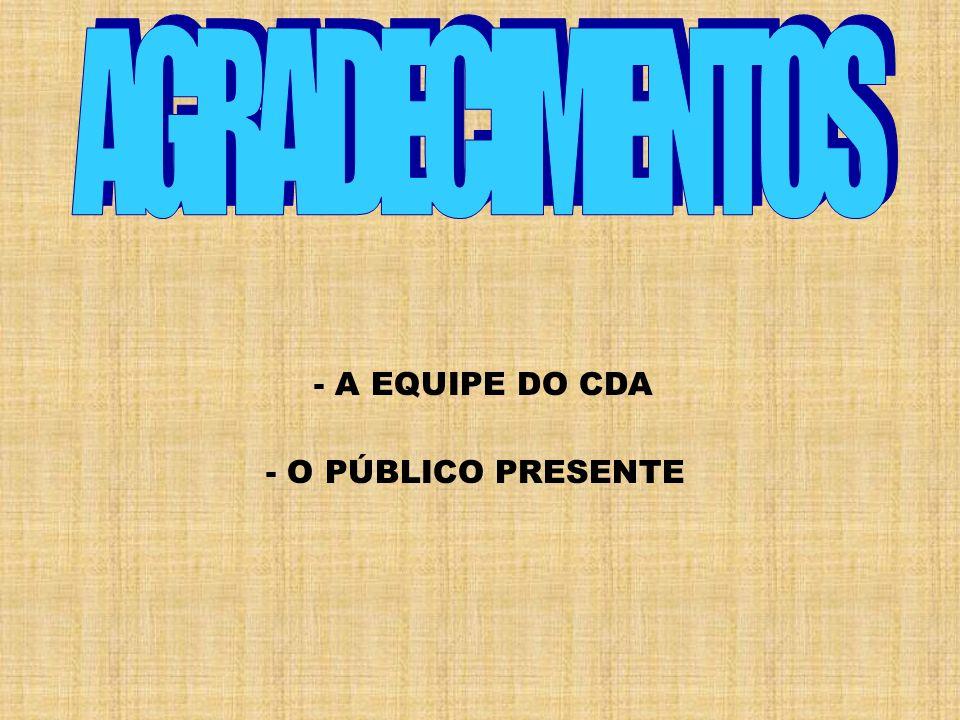 - A EQUIPE DO CDA - O PÚBLICO PRESENTE