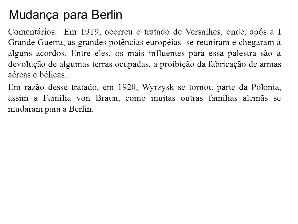 Mudança para Berlin 10/01/1920 Tratado de Versalhes (1919): Devolução de terras aos países ocupados; Proibição da fabricação de arsenal bélico; Proibi