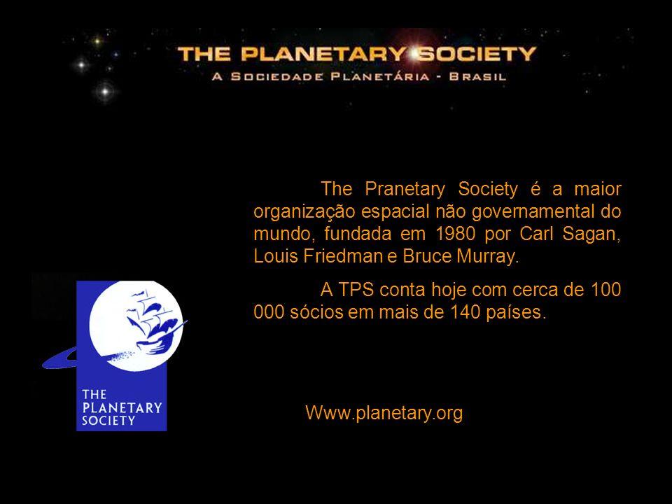 The Pranetary Society é a maior organização espacial não governamental do mundo, fundada em 1980 por Carl Sagan, Louis Friedman e Bruce Murray.