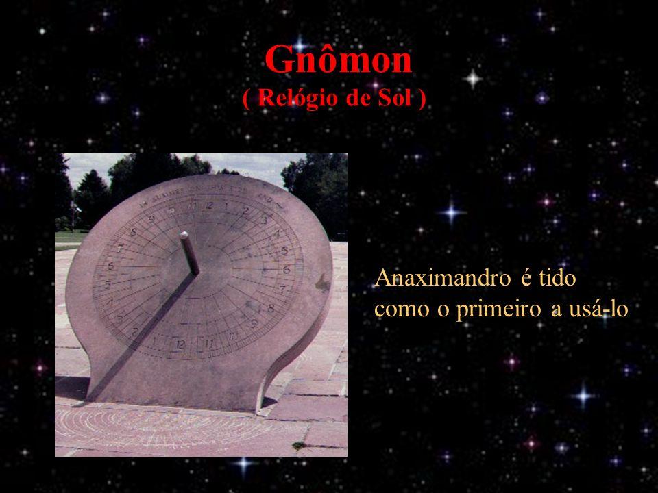 Gnômon ( Relógio de Sol ) Anaximandro é tido como o primeiro a usá-lo