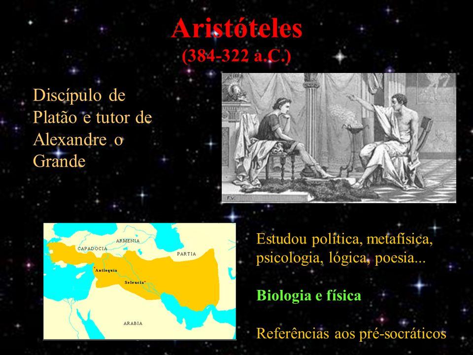 Aristóteles (384-322 a.C.) Discípulo de Platão e tutor de Alexandre o Grande Estudou política, metafísica, psicologia, lógica, poesia...