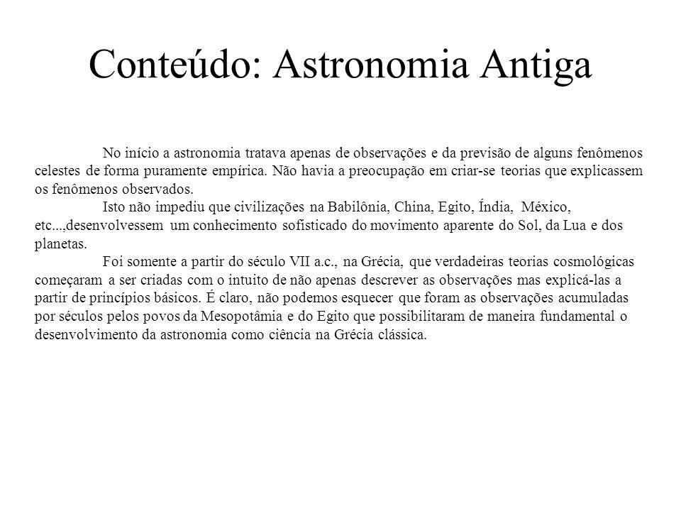 Conteúdo: Astronomia Antiga No início a astronomia tratava apenas de observações e da previsão de alguns fenômenos celestes de forma puramente empírica.