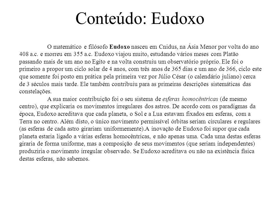Conteúdo: Eudoxo O matemático e filósofo Eudoxo nasceu em Cnidus, na Ásia Menor por volta do ano 408 a.c.