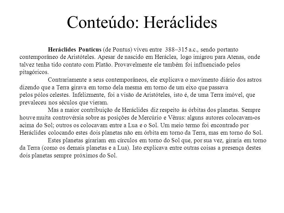 Conteúdo: Heráclides Heráclides Ponticus (de Pontus) viveu entre 388–315 a.c., sendo portanto contemporâneo de Aristóteles.