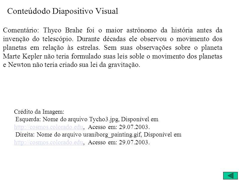 Conteúdodo Diapositivo Visual Comentário: Thyco Brahe foi o maior astrônomo da história antes da invenção do telescópio.