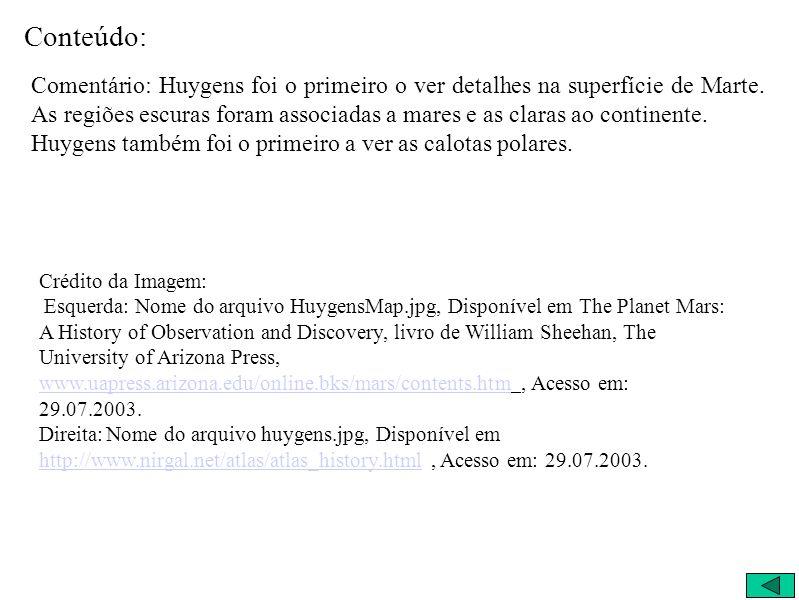Conteúdo: Comentário: Huygens foi o primeiro o ver detalhes na superfície de Marte.