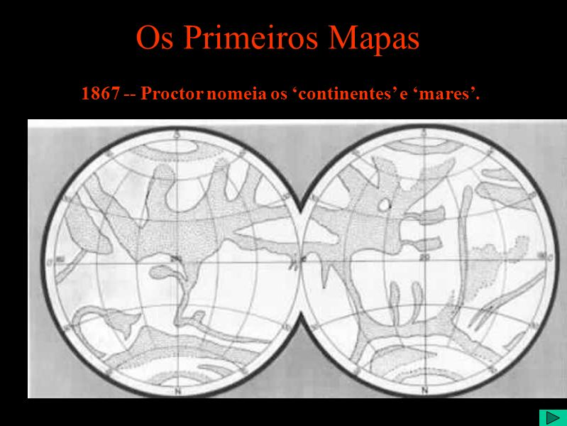 1867 -- Proctor nomeia os continentes e mares. Os Primeiros Mapas