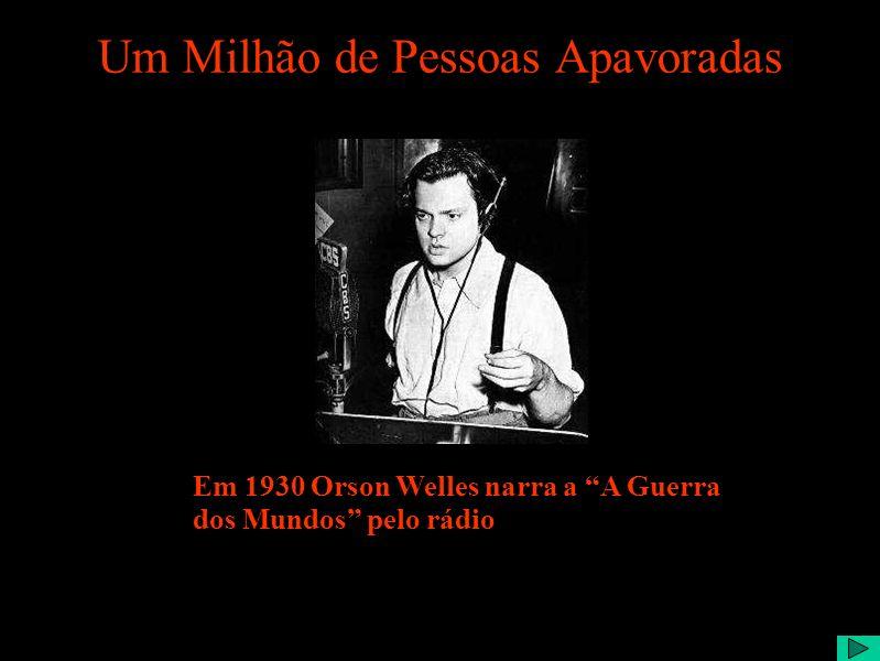 Um Milhão de Pessoas Apavoradas Em 1930 Orson Welles narra a A Guerra dos Mundos pelo rádio