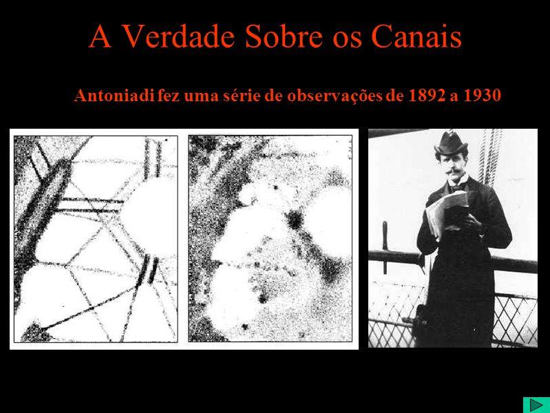 A Verdade Sobre os Canais Antoniadi fez uma série de observações de 1892 a 1930