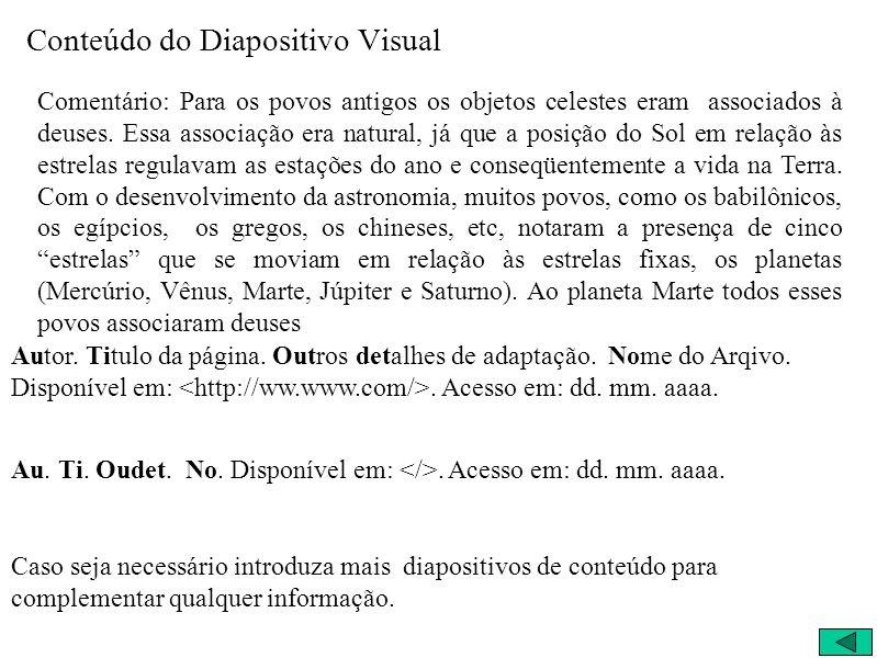 Conteúdo do Diapositivo Visual Comentário: Para os povos antigos os objetos celestes eram associados à deuses.