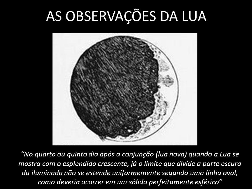 AS OBSERVAÇÕES DA LUA No quarto ou quinto dia após a conjunção (lua nova) quando a Lua se mostra com o esplendido crescente, já o limite que divide a