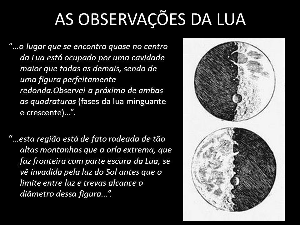 ...o lugar que se encontra quase no centro da Lua está ocupado por uma cavidade maior que todas as demais, sendo de uma figura perfeitamente redonda.O