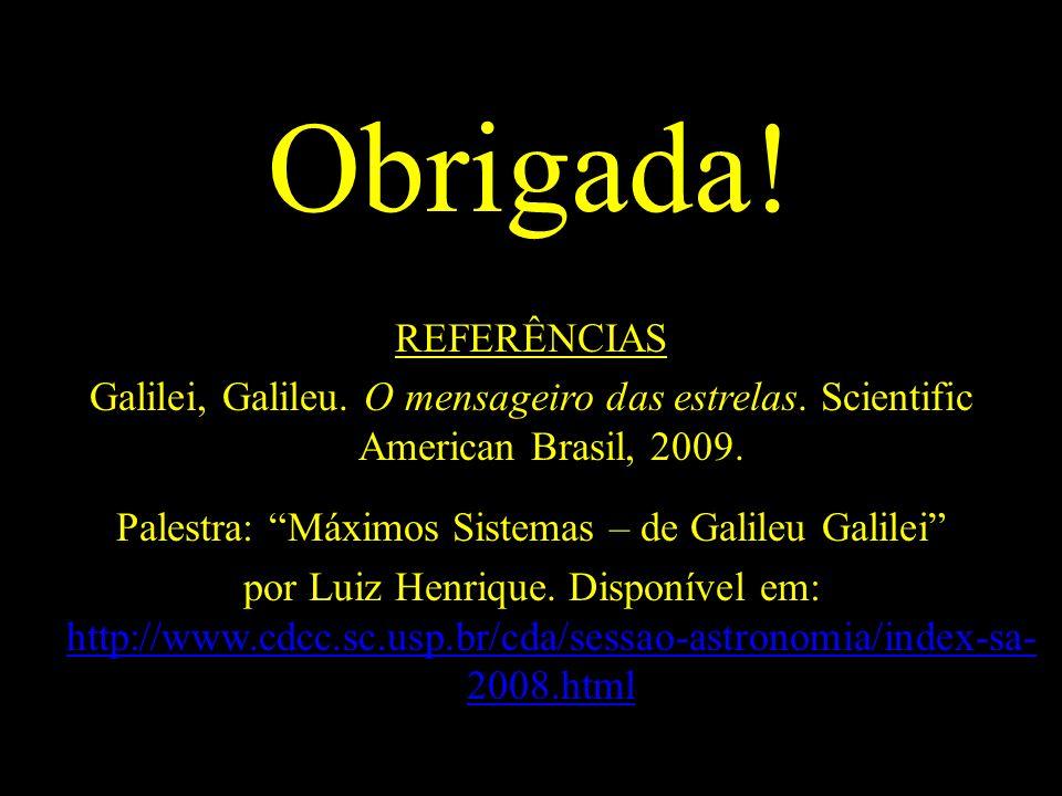 Obrigada! REFERÊNCIAS Galilei, Galileu. O mensageiro das estrelas. Scientific American Brasil, 2009. Palestra: Máximos Sistemas – de Galileu Galilei p